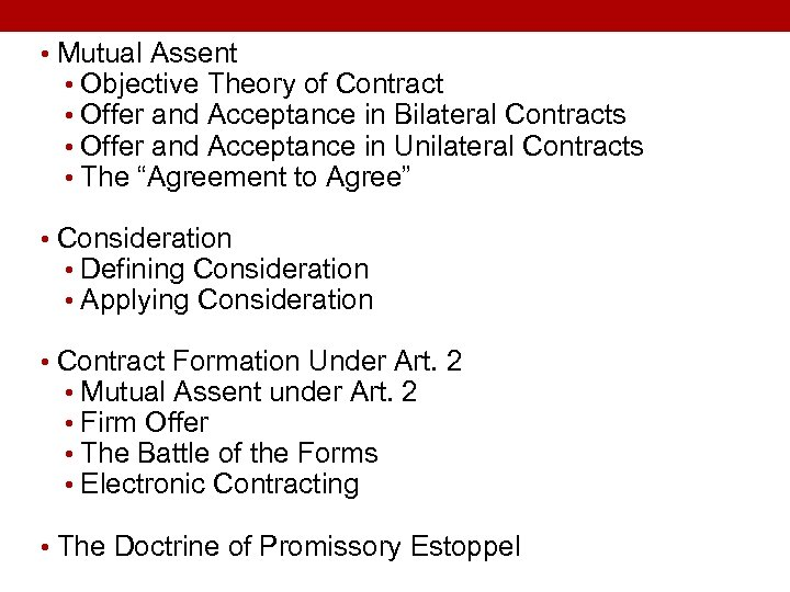 • Mutual Assent • Objective Theory of Contract • Offer and Acceptance in