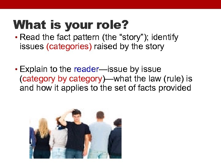 "What is your role? • Read the fact pattern (the ""story""); identify issues (categories)"