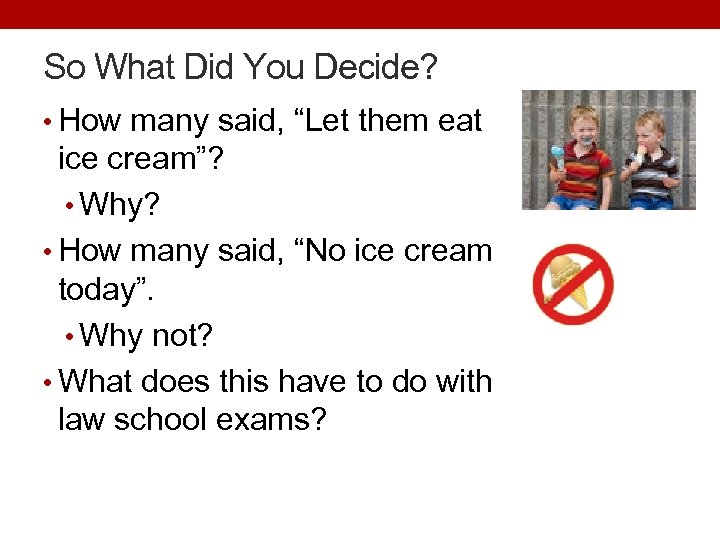 "So What Did You Decide? • How many said, ""Let them eat ice cream""?"