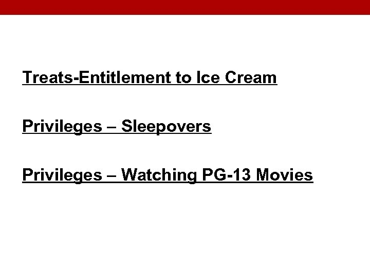 Treats-Entitlement to Ice Cream Privileges – Sleepovers Privileges – Watching PG-13 Movies