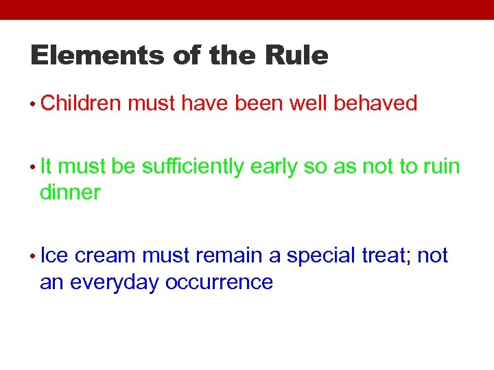Elements of the Rule • Children must have been well behaved • It must