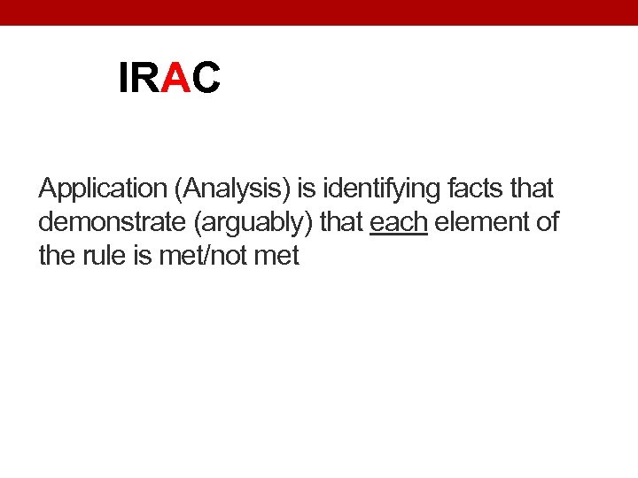 IRAC Application (Analysis) is identifying facts that demonstrate (arguably) that each element of the