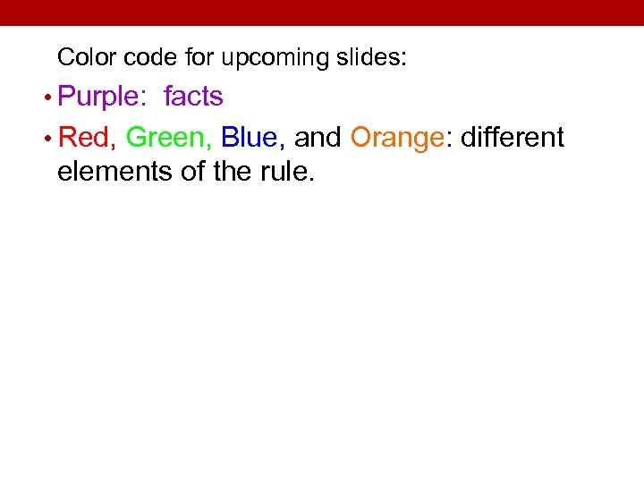 Color code for upcoming slides: • Purple: facts • Red, Green, Blue, and Orange: