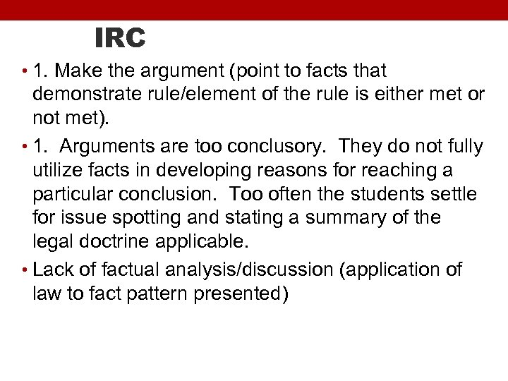 IRC • 1. Make the argument (point to facts that demonstrate rule/element of the