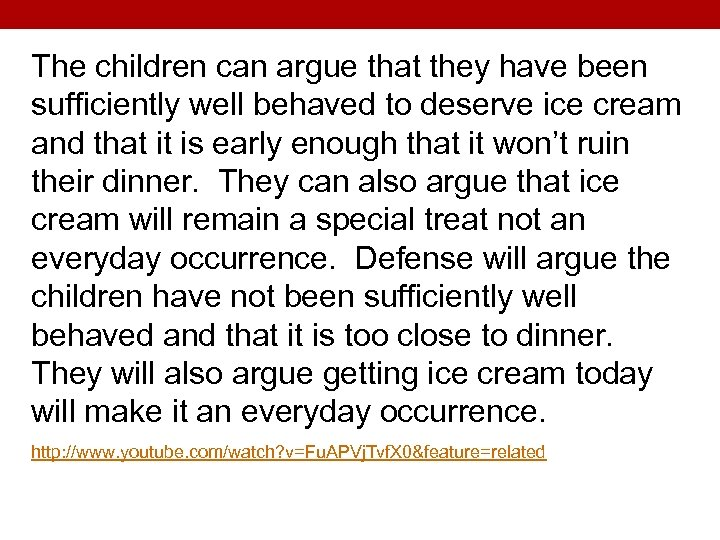 The children can argue that they have been sufficiently well behaved to deserve ice