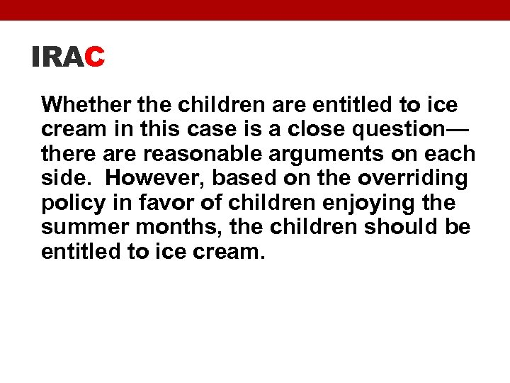 IRAC Whether the children are entitled to ice cream in this case is a