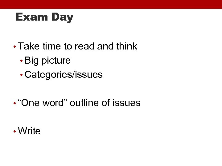 Exam Day • Take time to read and think • Big picture • Categories/issues