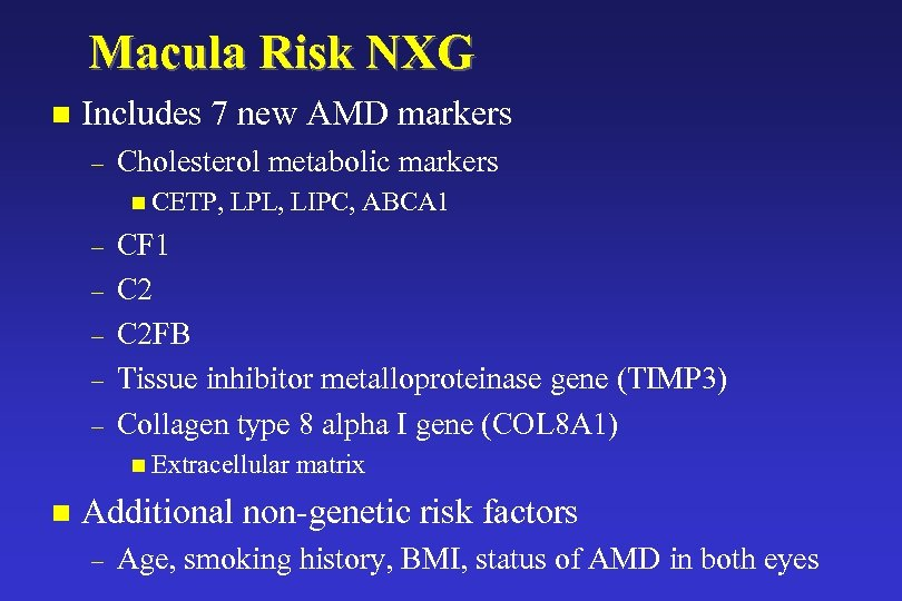 Macula Risk NXG n Includes 7 new AMD markers – Cholesterol metabolic markers n
