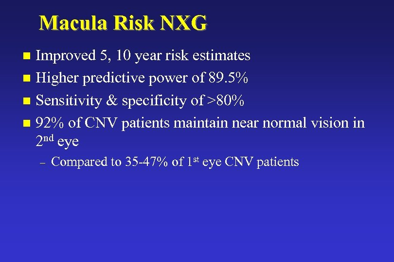 Macula Risk NXG Improved 5, 10 year risk estimates n Higher predictive power of