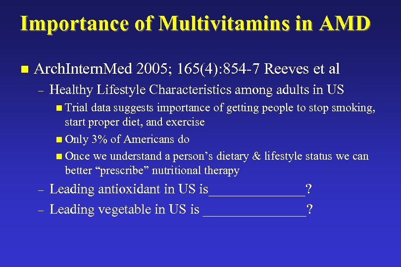 Importance of Multivitamins in AMD n Arch. Intern. Med 2005; 165(4): 854 -7 Reeves