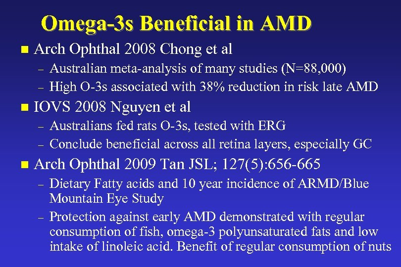 Omega-3 s Beneficial in AMD n Arch Ophthal 2008 Chong et al – –