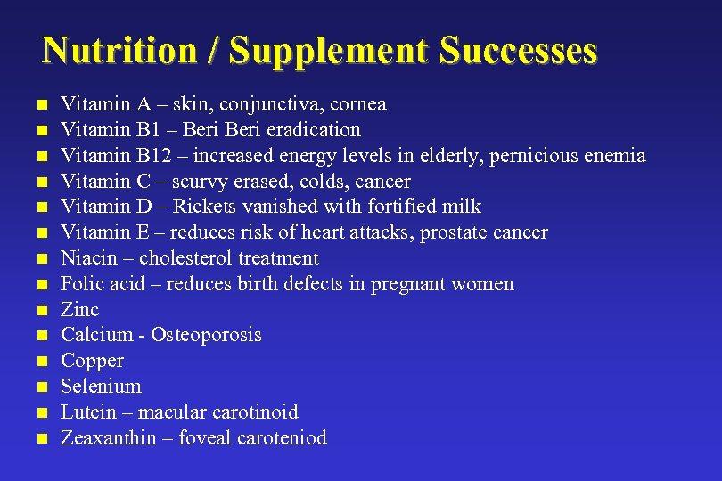 Nutrition / Supplement Successes n n n n Vitamin A – skin, conjunctiva, cornea