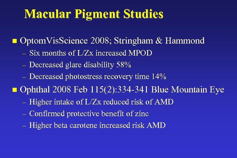 Macular Pigment Studies n Optom. Vis. Science 2008; Stringham & Hammond – – –