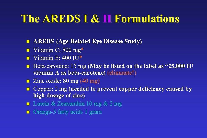 The AREDS I & II Formulations n n n n AREDS (Age-Related Eye Disease