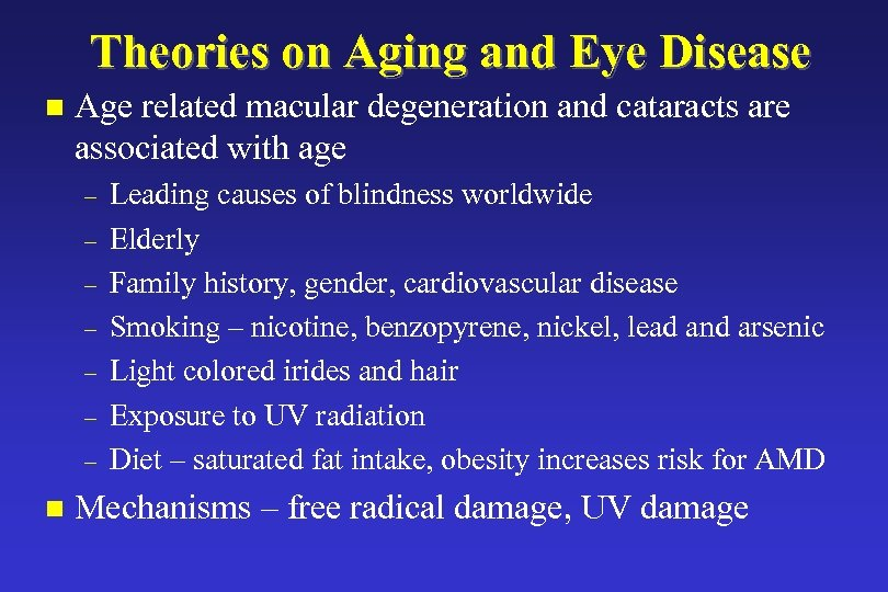 Theories on Aging and Eye Disease n Age related macular degeneration and cataracts are