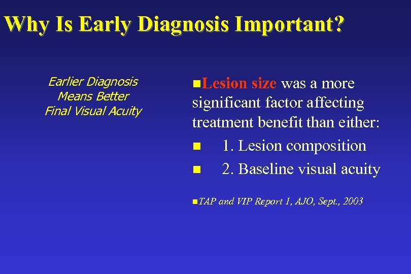 Why Is Early Diagnosis Important? Earlier Diagnosis Means Better Final Visual Acuity n. Lesion