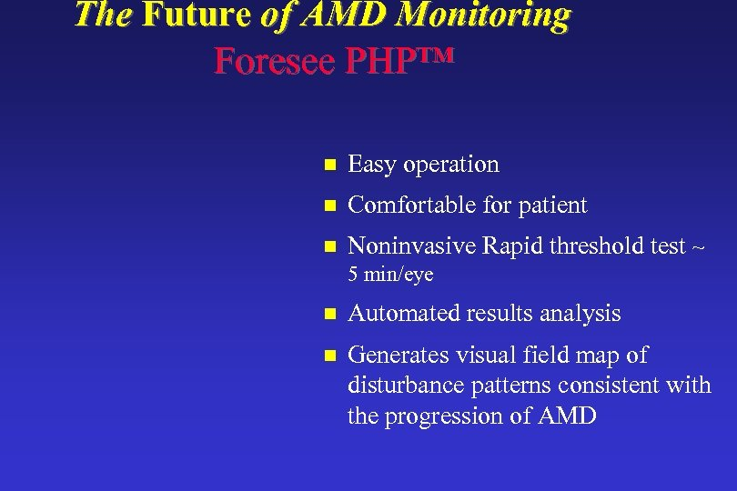 The Future of AMD Monitoring Foresee PHP™ n Easy operation n Comfortable for patient