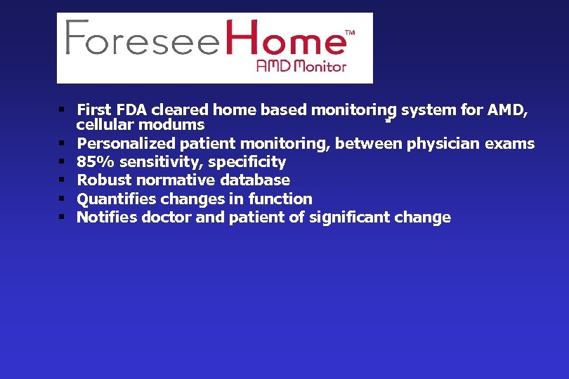 § First FDA cleared home based monitoring system for AMD, cellular modums § Personalized