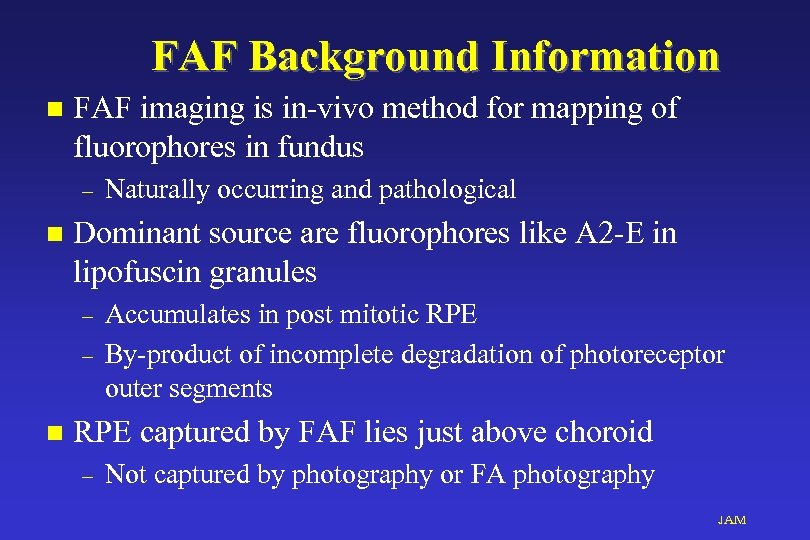 FAF Background Information n FAF imaging is in-vivo method for mapping of fluorophores in