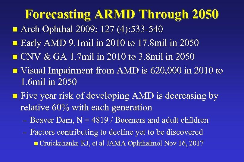Forecasting ARMD Through 2050 Arch Ophthal 2009; 127 (4): 533 -540 n Early AMD