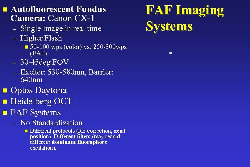 n Autofluorescent Fundus Camera: Canon CX-1 – – Single Image in real time Higher