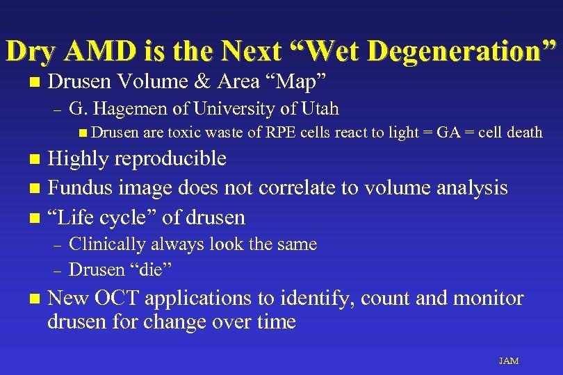 "Dry AMD is the Next ""Wet Degeneration"" n Drusen Volume & Area ""Map"" –"