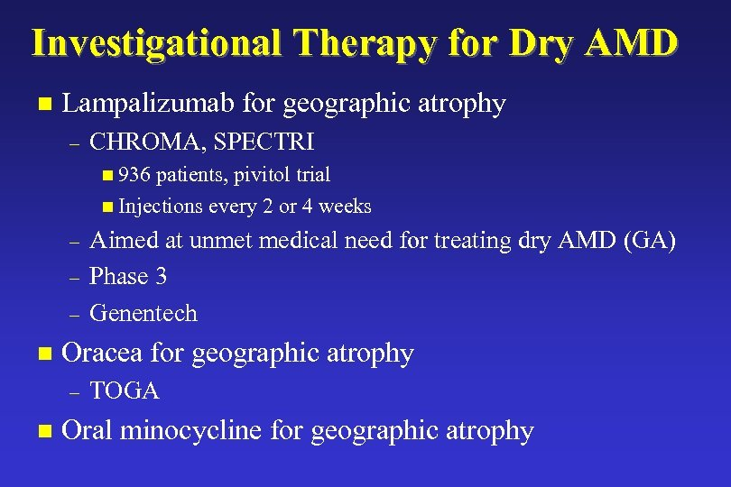 Investigational Therapy for Dry AMD n Lampalizumab for geographic atrophy – CHROMA, SPECTRI n