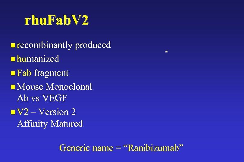 rhu. Fab. V 2 n recombinantly produced n humanized n Fab fragment n Mouse