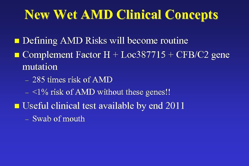 New Wet AMD Clinical Concepts Defining AMD Risks will become routine n Complement Factor