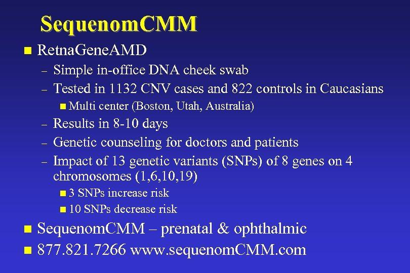 Sequenom. CMM n Retna. Gene. AMD – – Simple in-office DNA cheek swab Tested