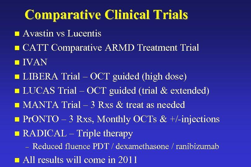 Comparative Clinical Trials Avastin vs Lucentis n CATT Comparative ARMD Treatment Trial n IVAN