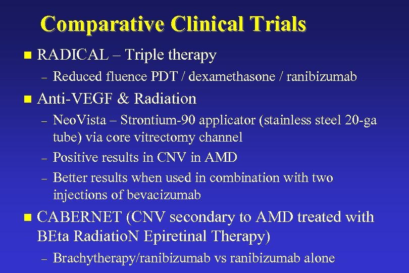 Comparative Clinical Trials n RADICAL – Triple therapy – n Anti-VEGF & Radiation –