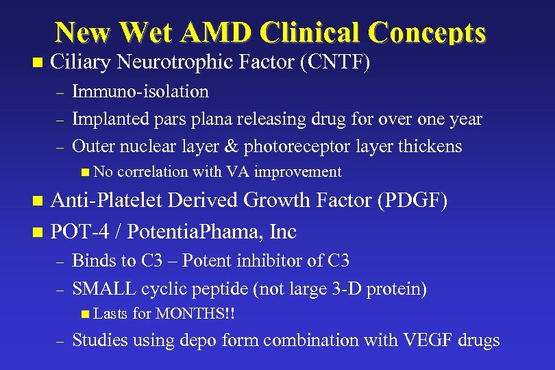 New Wet AMD Clinical Concepts n Ciliary Neurotrophic Factor (CNTF) – – – Immuno-isolation