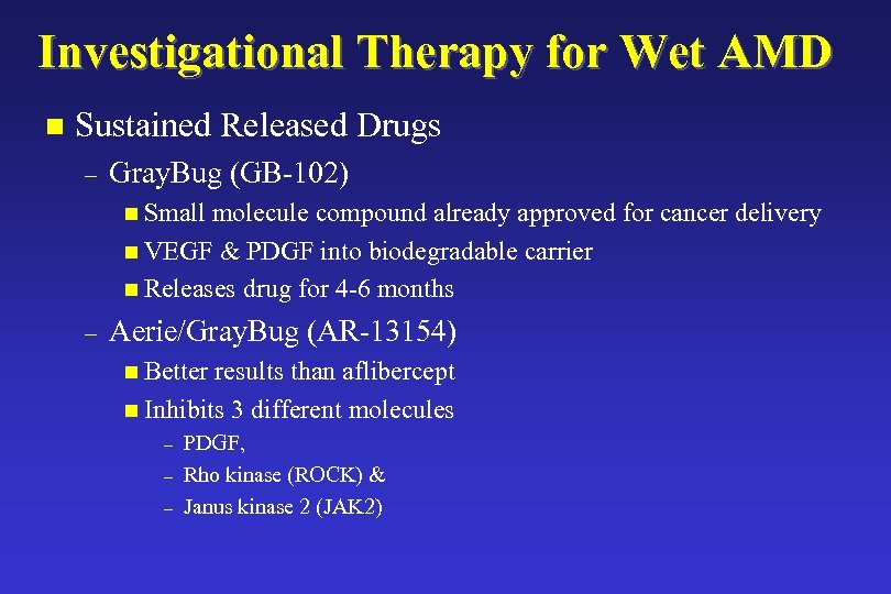 Investigational Therapy for Wet AMD n Sustained Released Drugs – Gray. Bug (GB-102) n
