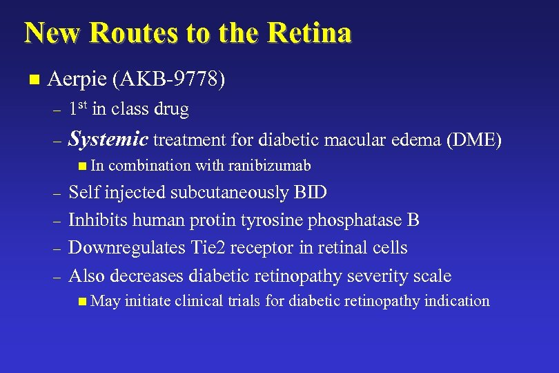 New Routes to the Retina n Aerpie (AKB-9778) – 1 st in class drug