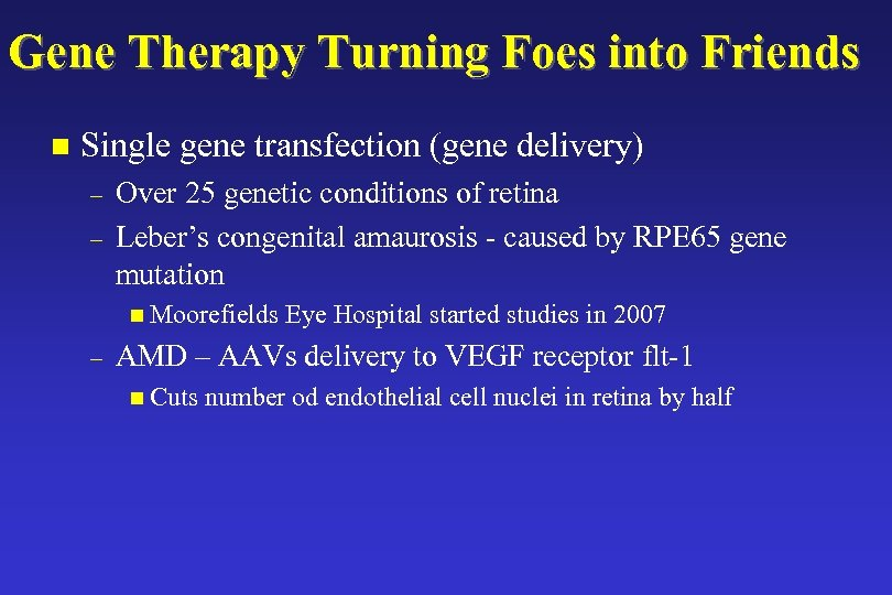 Gene Therapy Turning Foes into Friends n Single gene transfection (gene delivery) – –