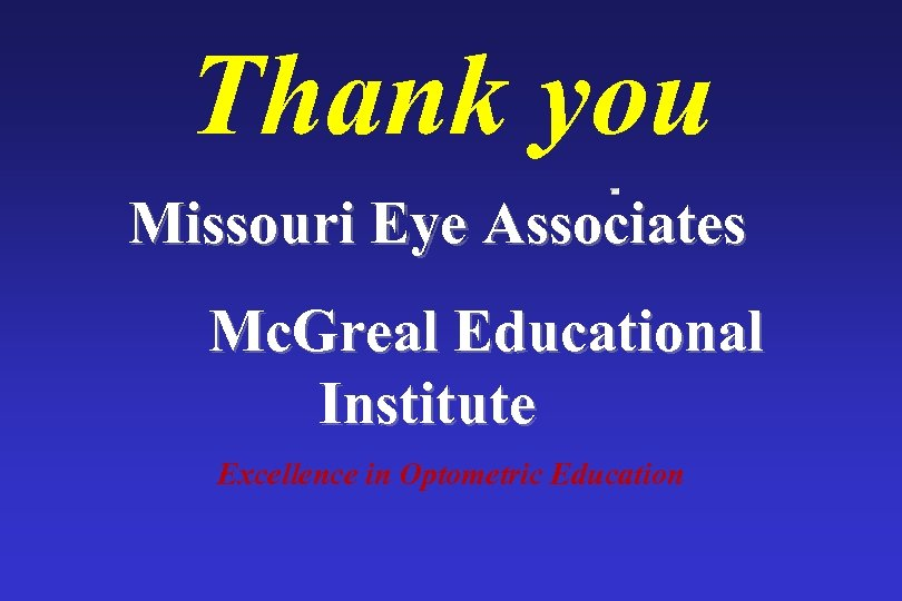 Thank you Missouri Eye Associates Mc. Greal Educational Institute Excellence in Optometric Education