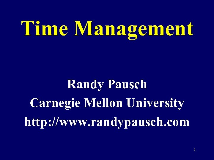 Time Management Randy Pausch Carnegie Mellon University http: //www. randypausch. com 1