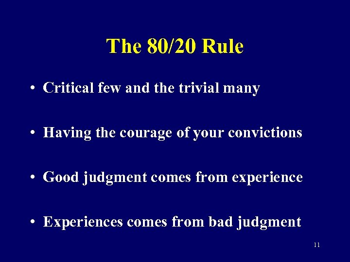 The 80/20 Rule • Critical few and the trivial many • Having the courage