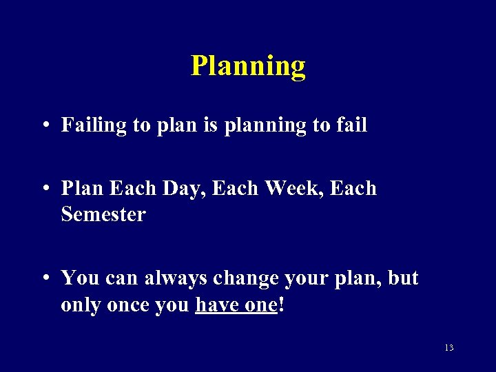 Planning • Failing to plan is planning to fail • Plan Each Day, Each