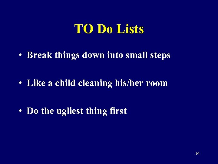 TO Do Lists • Break things down into small steps • Like a child
