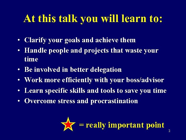 At this talk you will learn to: • Clarify your goals and achieve them