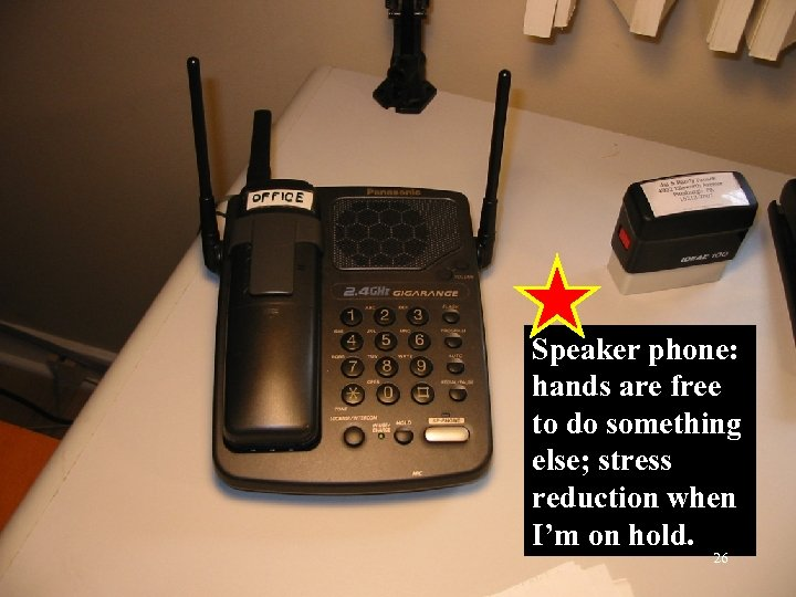 Speaker phone: hands are free to do something else; stress reduction when I'm on