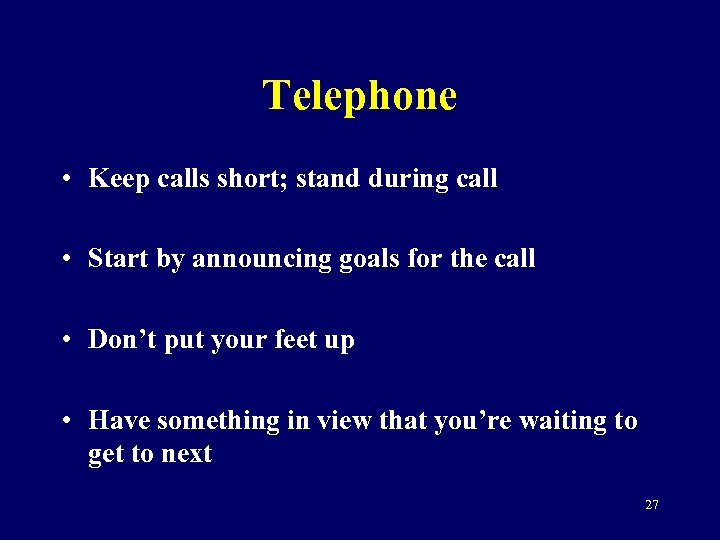 Telephone • Keep calls short; stand during call • Start by announcing goals for