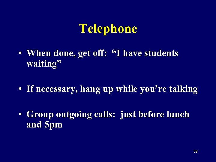 """Telephone • When done, get off: """"I have students waiting"""" • If necessary, hang"""