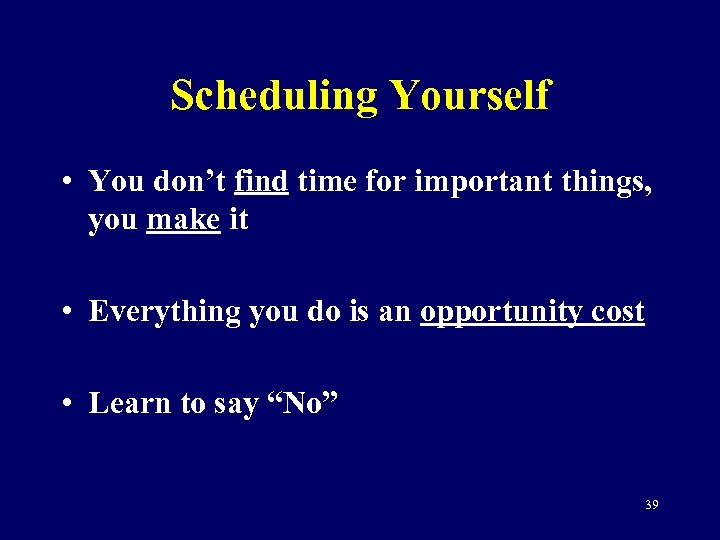 Scheduling Yourself • You don't find time for important things, you make it •