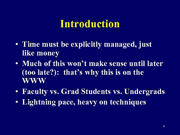 Introduction • Time must be explicitly managed, just like money • Much of this