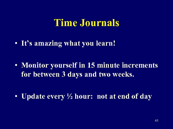 Time Journals • It's amazing what you learn! • Monitor yourself in 15 minute