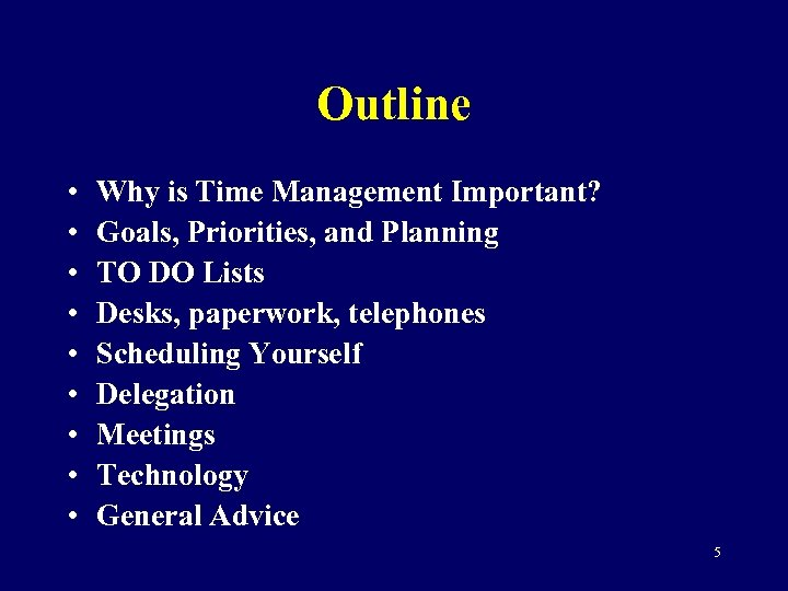 Outline • • • Why is Time Management Important? Goals, Priorities, and Planning TO