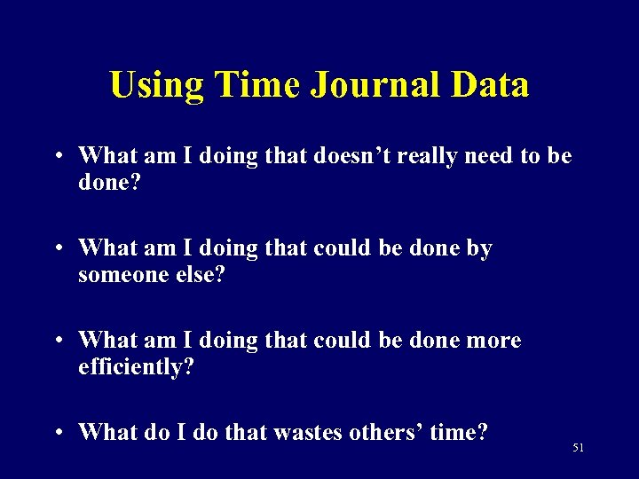 Using Time Journal Data • What am I doing that doesn't really need to